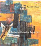 Design for Ecological Democracy, Hester, Randolph T., 0262515008