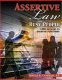 Assertive Law for Busy People : 1,000 Answers to Everyday Questions, Campbell, Ronald, 0757545009