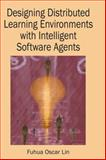 Designing Distributed Learning Environments with Intelligent Software Agents, Lin, Fuhua Oscar, 1591405009
