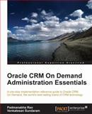 Oracle CRM on Demand Administration Essentials, Padmanabha Rao and Venkatesan Sundaram, 1849685002