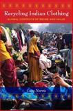 Recycling Indian Clothing : Global Contexts of Reuse and Value, Norris, Lucy, 025335501X