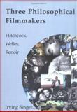 Three Philosophical Filmmakers : Hitchcock, Welles, Renoir, Singer, Irving, 0262195011