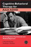 Cognitive-Behavioral Therapy for Adult ADHD, J. Russell Ramsay and Anthony L. Rostain, 0415955017