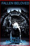 Fallen Beloved, Paul Morabito, 1475255012
