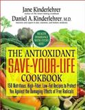 The Antioxidant Save-Your-Life Cookbook : 150 Nutritious High-Fiber, Low-Fat Recipes to Protect You Against the Damaging Effects of Free Radicals, Kinderlehrer, Jane and Kinderlehrer, Daniel A., 1557045011