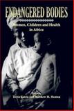 Endangered Bodies : Women, Children, and Health in Africa, Falola, Toyin and Heaton, Matthew M., 1592215017