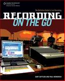 Recording on the Go : The Definitive Guide to Live Recording, Hennerich IV, Paul and Gottlieb, Gary, 1598635018