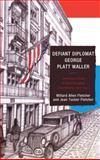 Defiant Diplomat : George Platt Waller: American Consul in Nazi-Occupied Luxembourg, 1939-1941, , 1611495016
