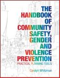 The Handbook of Community Safety, Gender and Violence Prevention : Practical Planning Tools, Whitzman, Carolyn, 184407501X