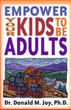 Empower Your Kids to Be Adults, Donald M. Joy, 1928915019