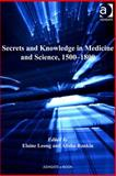 Secrets and Knowledge in Medicine and Science 1500-1800, Leong, Elaine and Rankin, Alisha, 0754695018