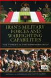 Iran's Military Forces and Warfighting Capabilities : The Threat in the Northern Gulf, Cordesman, Anthony H. and Kleiber, Martin, 089206501X