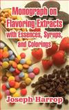 Monograph on Flavoring Extracts : With Essences, Syrups, and Colorings, Harrop, Joseph, 1410105016