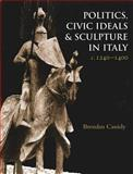 Politics and Civil Ideals in Italian Sculpture, C. 1250-1400, Cassidy, Brendan, 1905375018