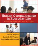 Human Communication in Everyday Life : Explanations and Applications, Wrench, Jason S. and Richmond, Virginia Peck, 0205435017
