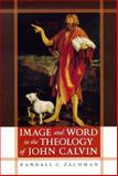 Image and Word in the Theology of John Calvin, Zachman, Randall C., 0268045011