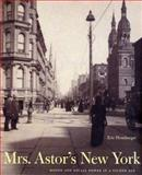 Mrs. Astor's New York : Money and Social Power in a Gilded Age, Homberger, Eric, 0300095015