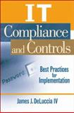 IT Compliance and Controls : Best Practices for Implementation, DeLuccia, James J., IV, 0470145013