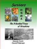 Survivors: the A-bombed Trees of Hiroshima, David Petersen and Mandy Conti, 1409205010