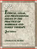 Ethical, Legal and Professional Issues in the Practice of Marriage and Family Therapy, Huber, Charles H., 0023575018