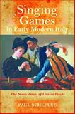 Singing Games in Early Modern Italy : The Music Books of Orazio Vecchi, Schleuse, Paul, 0253015014