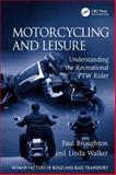 Motorcycling and Leisure : Understanding the Recreational PTW Rider, Broughton, Paul and Walker, Linda, 0754675017