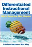 Differentiated Instructional Management : Work Smarter, Not Harder - A Multimedia Kit for Professional Development, Chapman, Carolyn M. and King, Rita S., 1412925010