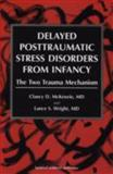 Delayed Post Traumatic Stress Disorder from Infancy : The Two Trauma Mechanism, McKenzie, Clancy D. and Wright, Lance S., 9057025019