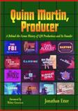 Quinn Martin, Producer : A Behind-the-Scenes History of Qm Productions and Its Founder, Etter, Jonathan, 0786415010