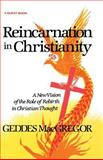 Reincarnation in Christianity, Geddes MacGregor, 0835605019