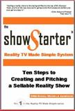 The Show Starter Reality TV Made Simple System : Ten Steps to Creating and Pitching a Sellable Reality Show, Anderson, Donna Michelle, 0978715012