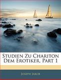 Studien Zu Chariton Dem Erotiker, Part, Joseph Jakob, 1141655012
