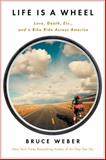 Life Is a Wheel, Bruce Weber, 1451695012