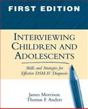 Interviewing Children and Adolescents : Skills and Strategies for Effective DSM-IV Diagnosis, Morrison, James and Anders, Thomas F., 1572305010