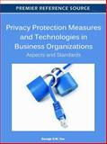 Privacy Protection Measures and Technologies in Business Organizations : Aspects and Standards, Yee, George O. M., 1613505019