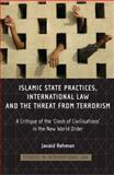 Islamic State Practices, International Law and the Threat from Terrorism : A Critique of the 'Clash of Civilizations' in the New World Order, Rehman, Javaid, 1841135011