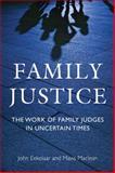 Family Justice : The Work of Family Judges in Uncertain Times, Eekelaar, John and Maclean, Mavis, 1849465010