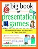 The Big Book of Presentation Games : Wake-Em-Up Tricks, Ice Breakers, and Other Fun Stuff, Newstrom, John W. and Scannell, Edward E., 0070465010