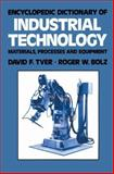 Encyclopedic Dictionary of Industrial Technology Materials, Processes and Equipment, David F. Tver and Roger W. Bolz, 0412005018