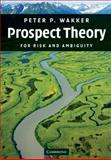 Prospect Theory : For Risk and Ambiguity, Wakker, Peter P., 0521765013