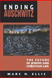 Ending Auschwitz : The Future of Jewish and Christian Life, Ellis, Marc H., 0664255019
