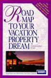 Road Map to Your Vacation Property Dream, Christopher S. Cain, 091489501X