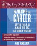 Navigating Your Career : Develop Your Plan, Manage Your Boss, Get Another Job Inside, Wendleton, Kate, 1418015016