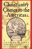 Christianity Comes to the Americas 1492-1776, Lippy, Charles H. and Choquette, Robert, 1557785015