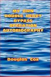My Own Double Heart Bypass Operation Autobiography, Doug Cox, 1844265013