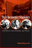 Three Documentary Filmmakers : Errol Morris, Ross McElwee, Jean Rouch, Rothman, William, 1438425015