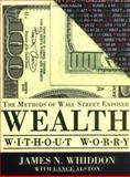 Wealth Without Worry : The Methods of Wall Street Exposed, Whiddon, James N., 193328501X