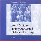 World Military History Annotated Bibliography : Premodern and Nonwestern Military Institutions, Hacker, Barton C., 900414501X