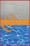 Questions That Matter : An Invitation to Philosophy, Miller, Ed. L. and Jensen, Jon, 0072975016