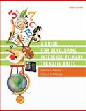 A Guide for Developing Interdisciplinary Thematic Units, Kellough, Richard D. and Roberts, Patricia L., 0131755013